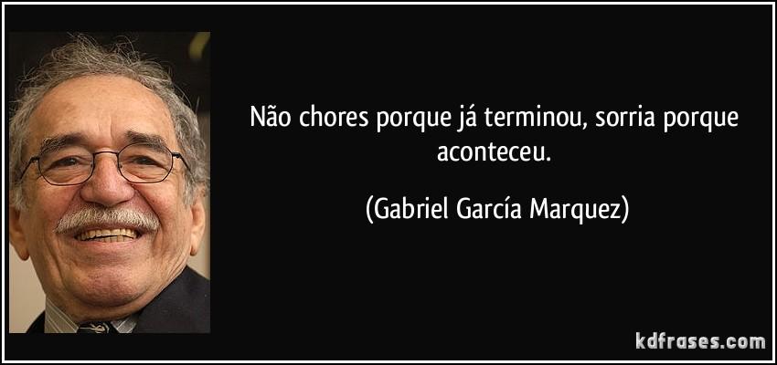 frase-nao-chores-porque-ja-terminou-sorria-porque-aconteceu-gabriel-garcia-marquez-101792